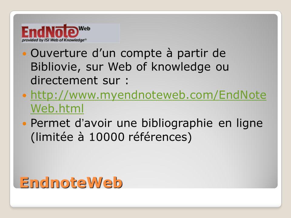 EndnoteWeb Ouverture dun compte à partir de Bibliovie, sur Web of knowledge ou directement sur : http://www.myendnoteweb.com/EndNote Web.html http://w