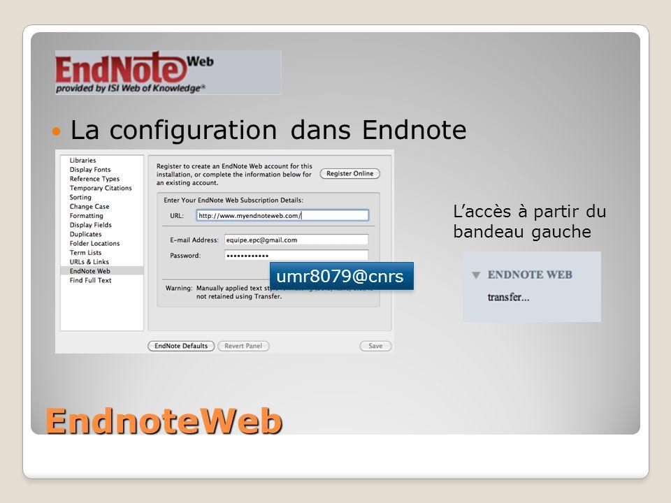 EndnoteWeb La configuration dans Endnote Laccès à partir du bandeau gauche umr8079@cnrs
