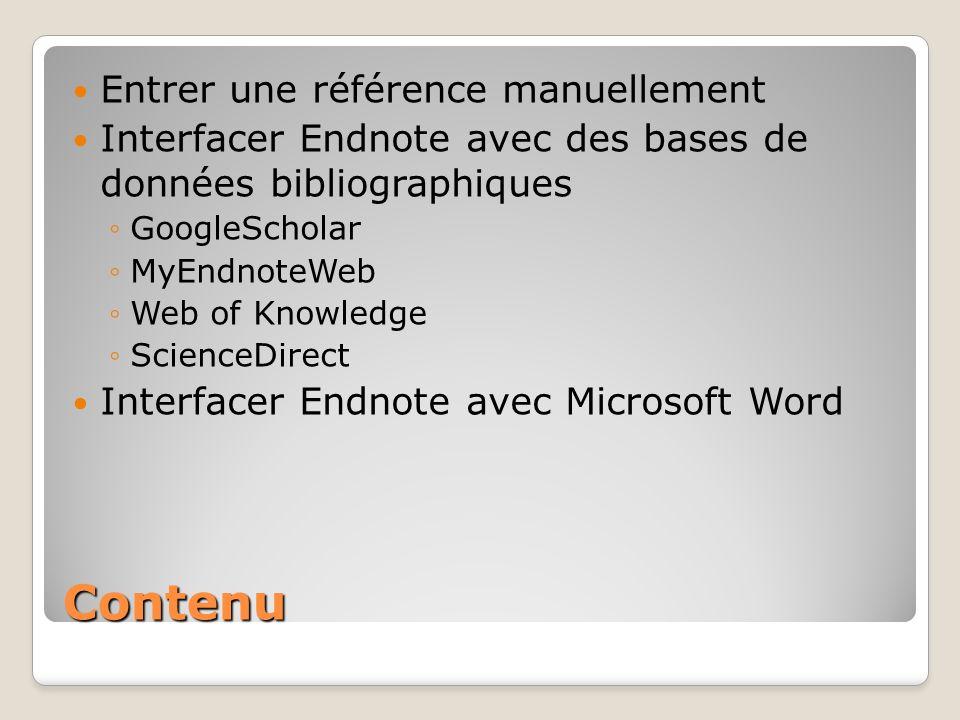 Contenu Entrer une référence manuellement Interfacer Endnote avec des bases de données bibliographiques GoogleScholar MyEndnoteWeb Web of Knowledge Sc