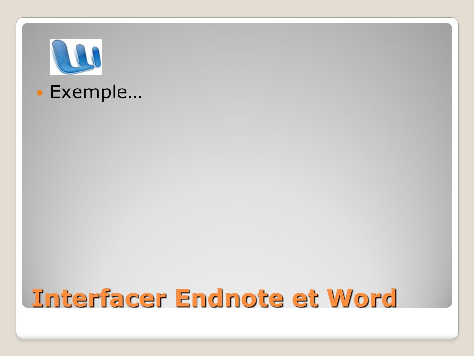 Interfacer Endnote et Word Exemple…