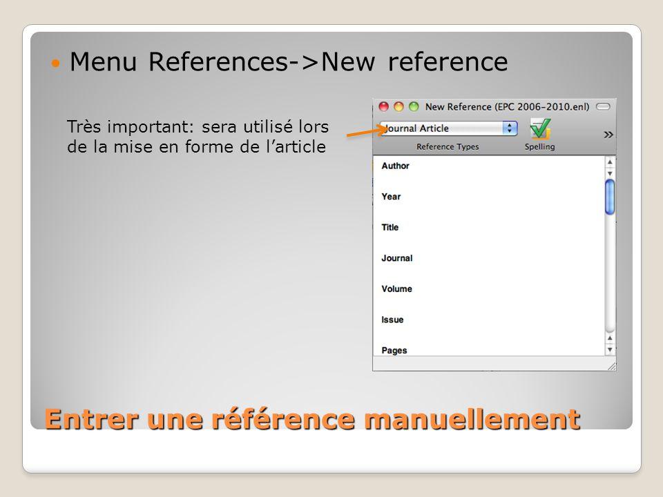 Entrer une référence manuellement Menu References->New reference Très important: sera utilisé lors de la mise en forme de larticle