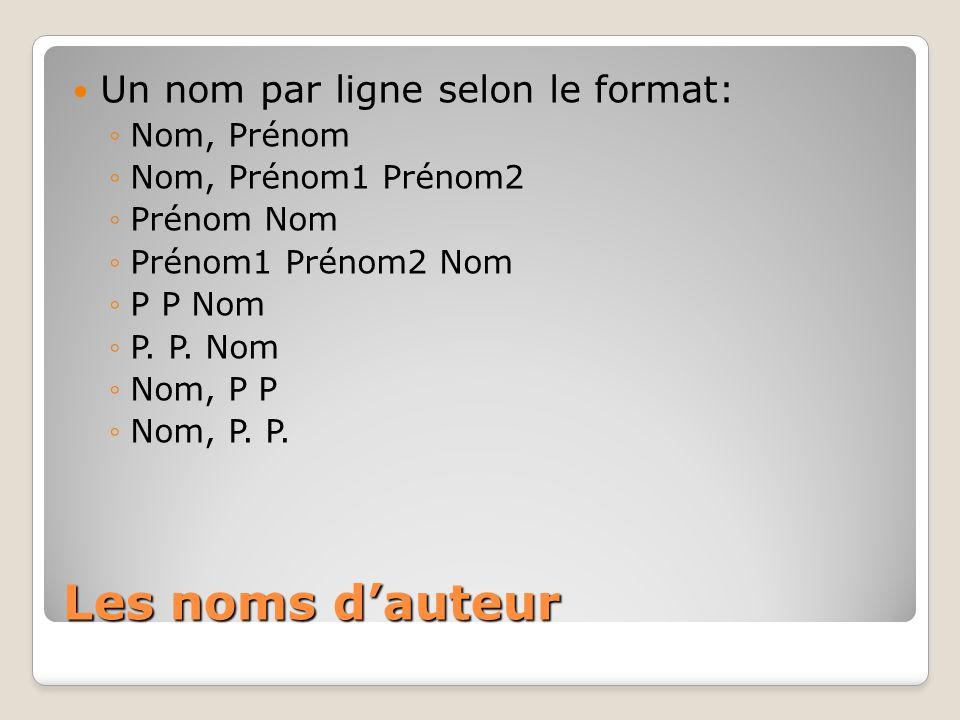 Les noms dauteur (suite) Nom, Prénom, de (si le de est nobiliaire) de Nom, Prénom (si le de est partie intégrante du nom) Nom, Prénom, Jr Nom, Prénom, III Van Nom, Prénom