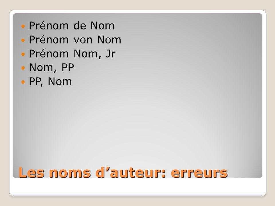 Les noms dauteur: erreurs Prénom de Nom Prénom von Nom Prénom Nom, Jr Nom, PP PP, Nom