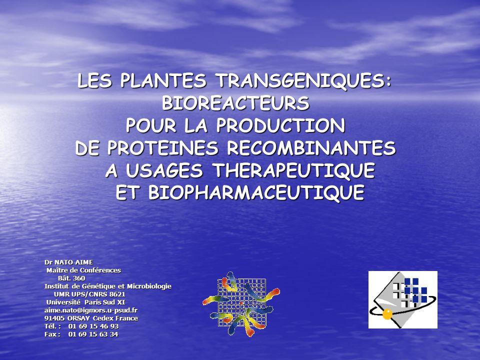 LES PLANTES TRANSGENIQUES: BIOREACTEURS POUR LA PRODUCTION DE PROTEINES RECOMBINANTES A USAGES THERAPEUTIQUE ET BIOPHARMACEUTIQUE Dr NATO AIME Maître