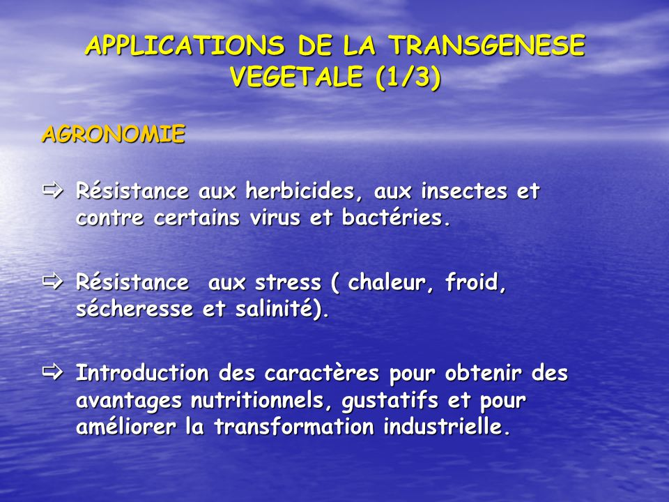 APPLICATIONS DE LA TRANSGENESE VEGETALE (1/3) AGRONOMIE Résistance aux herbicides, aux insectes et contre certains virus et bactéries. Résistance aux