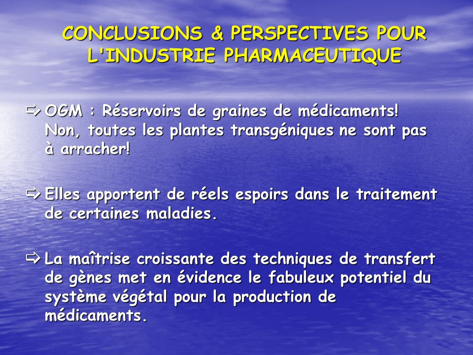 CONCLUSIONS & PERSPECTIVES POUR L'INDUSTRIE PHARMACEUTIQUE OGM : Réservoirs de graines de médicaments! Non, toutes les plantes transgéniques ne sont p