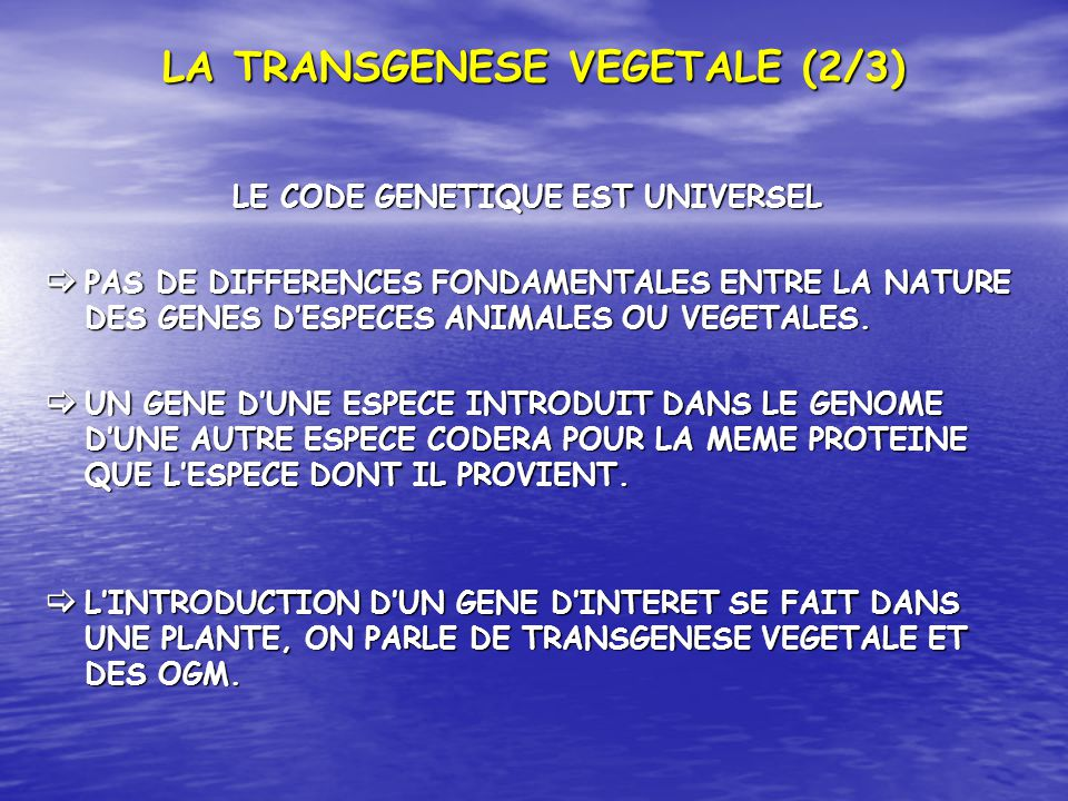 LA TRANSGENESE VEGETALE (2/3) LE CODE GENETIQUE EST UNIVERSEL PAS DE DIFFERENCES FONDAMENTALES ENTRE LA NATURE DES GENES DESPECES ANIMALES OU VEGETALES.