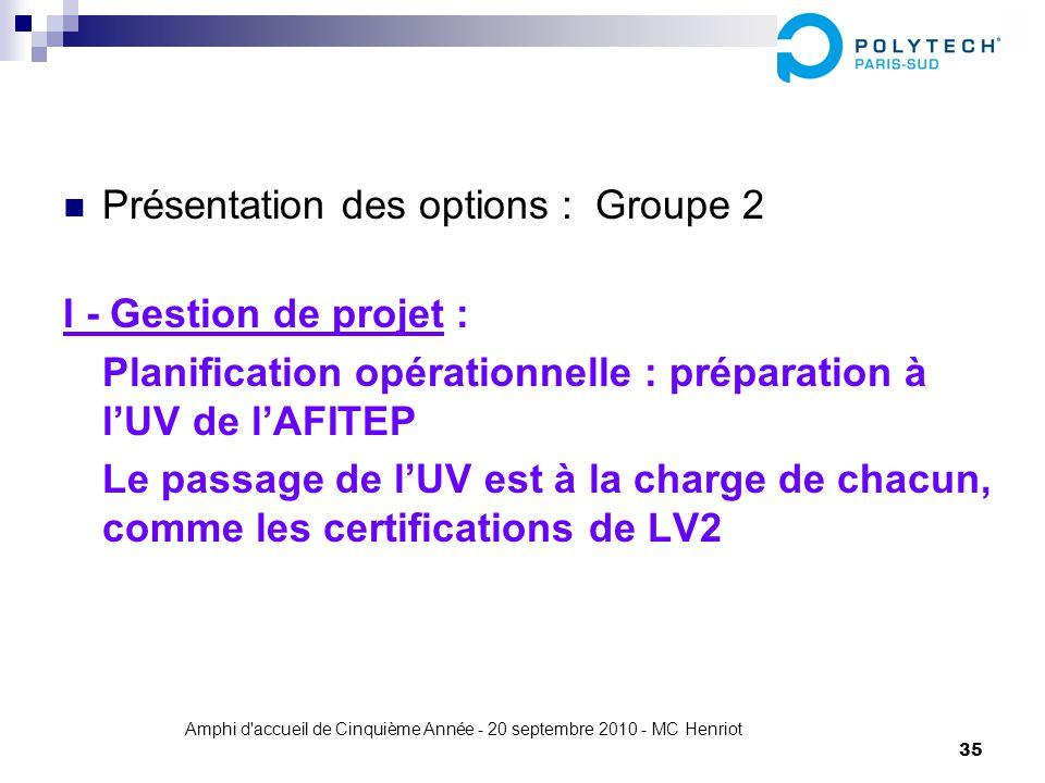 Amphi d'accueil de Cinquième Année - 20 septembre 2010 - MC Henriot 35 Présentation des options : Groupe 2 I - Gestion de projet : Planification opéra