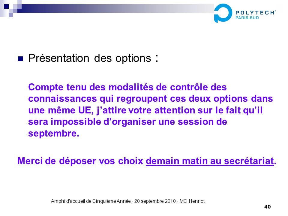 Amphi d'accueil de Cinquième Année - 20 septembre 2010 - MC Henriot 40 Présentation des options : Compte tenu des modalités de contrôle des connaissan