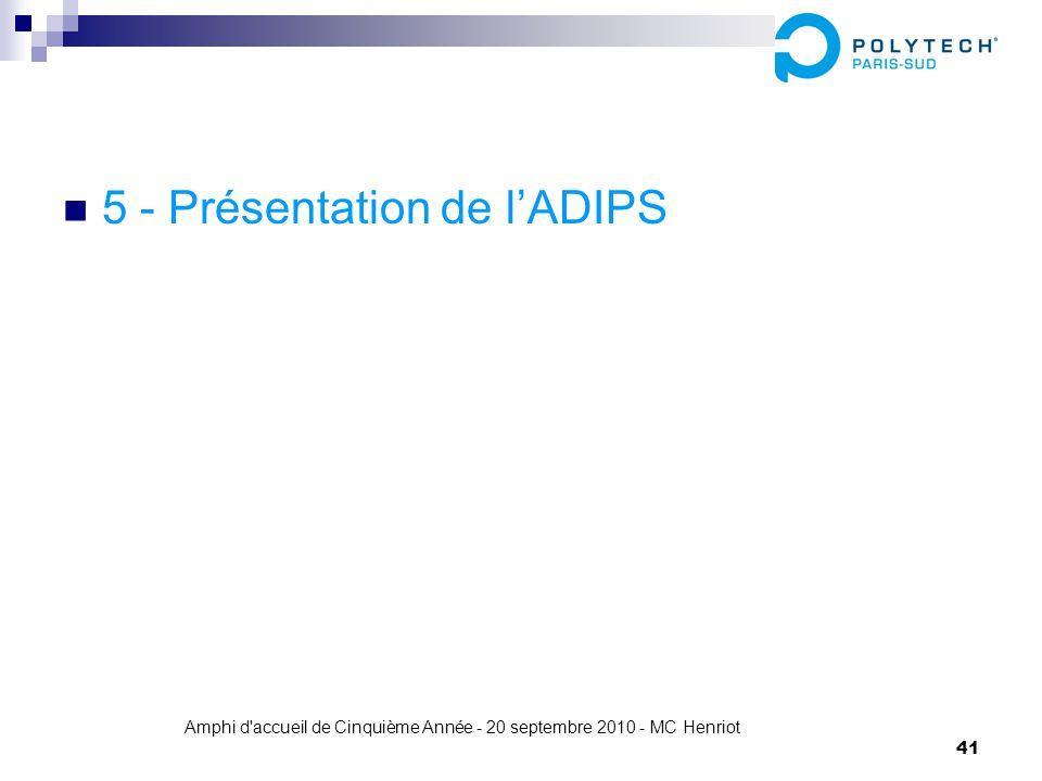 Amphi d'accueil de Cinquième Année - 20 septembre 2010 - MC Henriot 41 5 - Présentation de lADIPS
