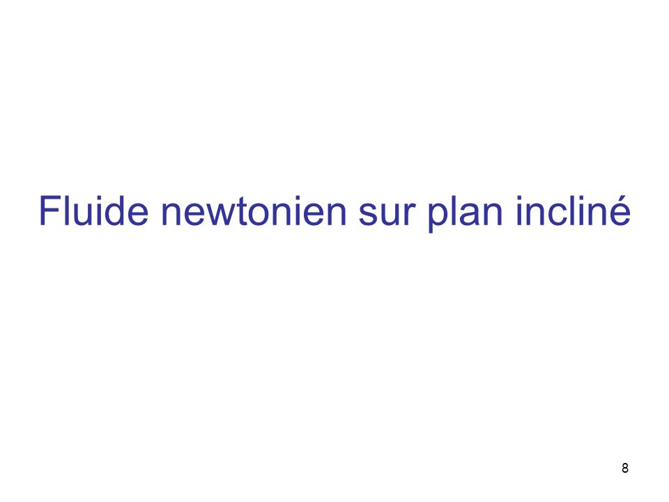 8 Fluide newtonien sur plan incliné