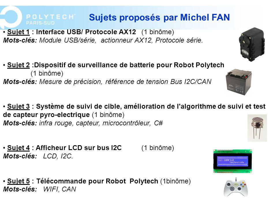 Sujet 1 : Interface USB/ Protocole AX12(1 binôme) Mots-clés: Module USB/série, actionneur AX12, Protocole série. Sujet 2 :Dispositif de surveillance d