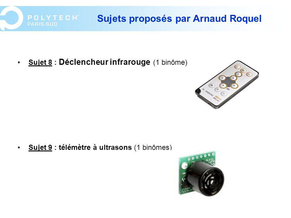 Sujets proposés par Arnaud Roquel Sujet 8 : Déclencheur infrarouge (1 binôme) Sujet 9 : télémètre à ultrasons (1 binômes)