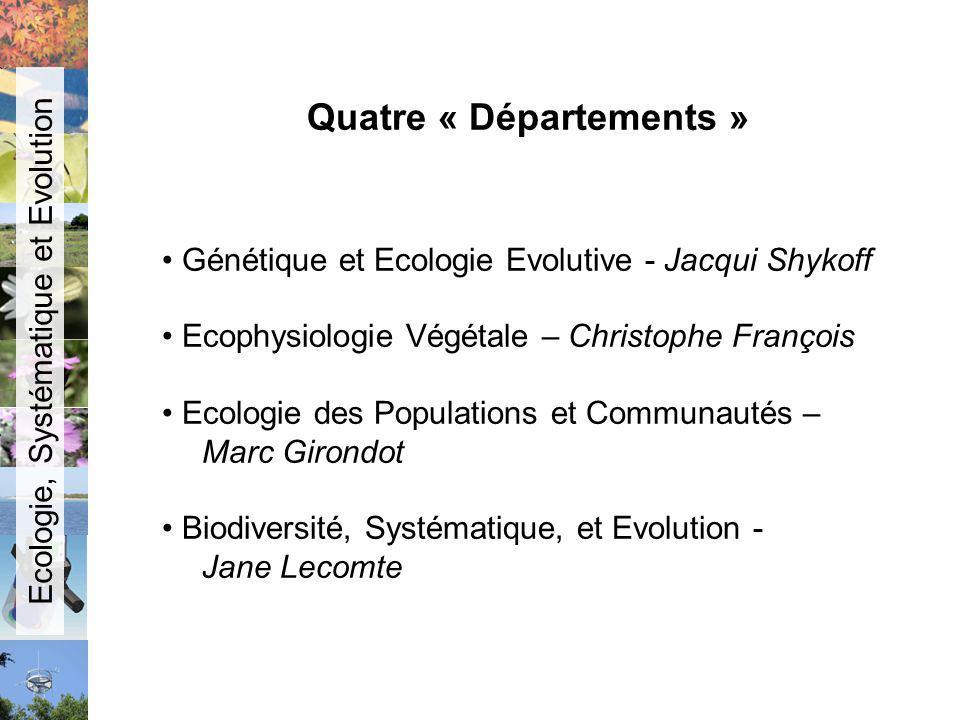 Quatre « Départements » Génétique et Ecologie Evolutive - Jacqui Shykoff Ecophysiologie Végétale – Christophe François Ecologie des Populations et Com