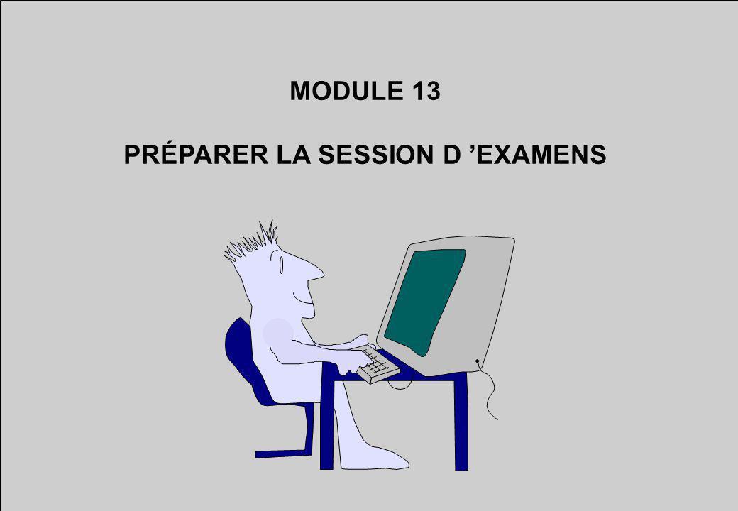 MODULE 13 PRÉPARER LA SESSION D EXAMENS
