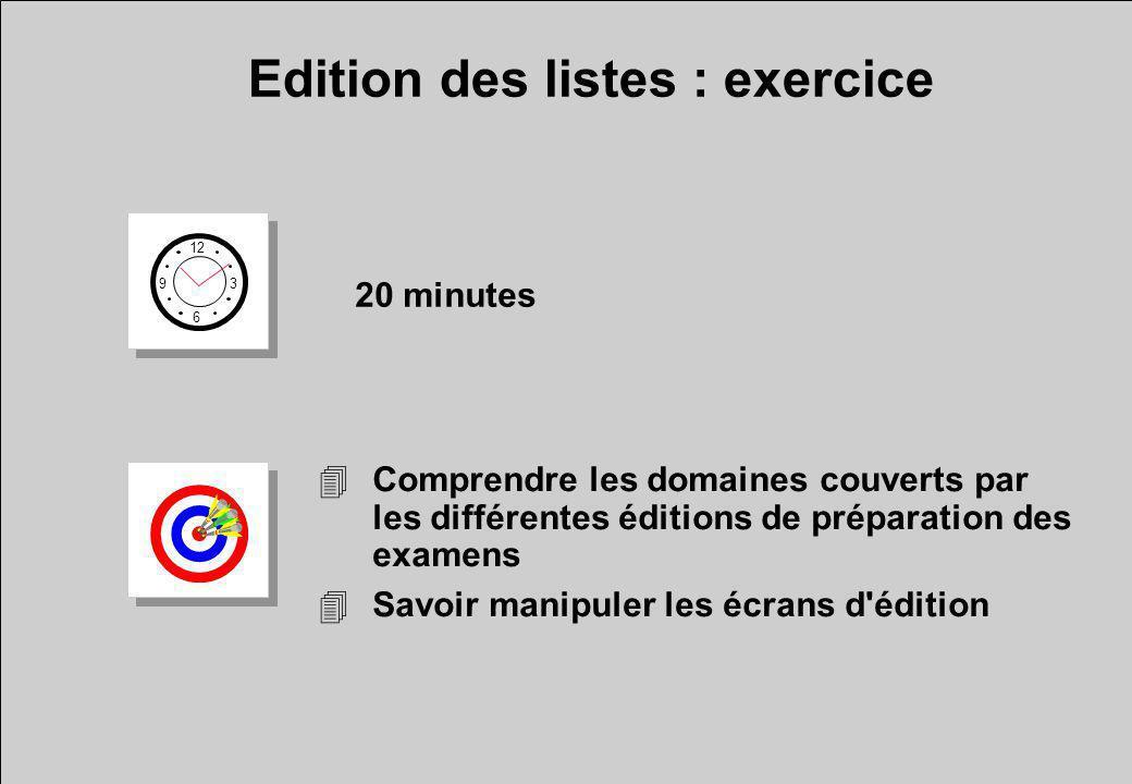 4Comprendre les domaines couverts par les différentes éditions de préparation des examens 4Savoir manipuler les écrans d édition Edition des listes : exercice 12 6 3 9 20 minutes