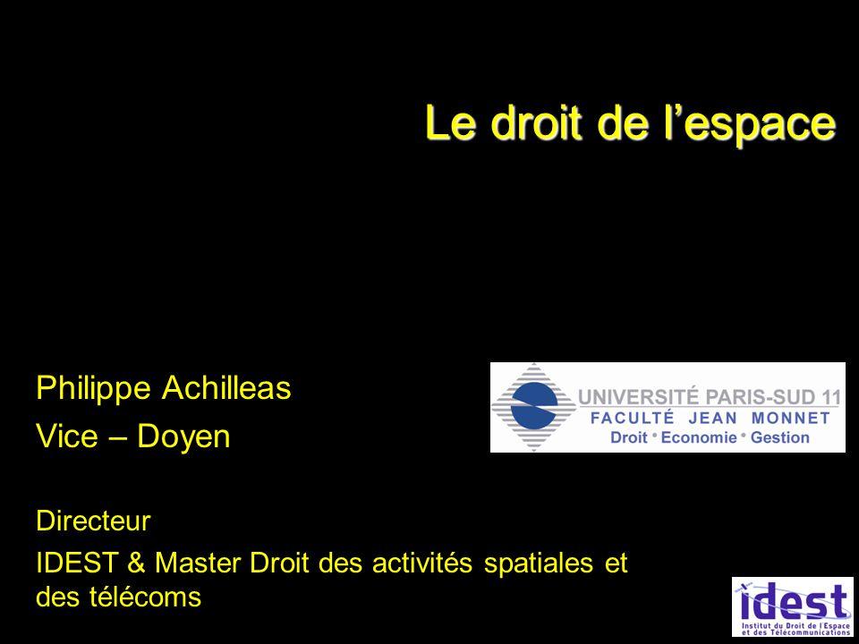 Le droit de lespace Philippe Achilleas Vice – Doyen Directeur IDEST & Master Droit des activités spatiales et des télécoms