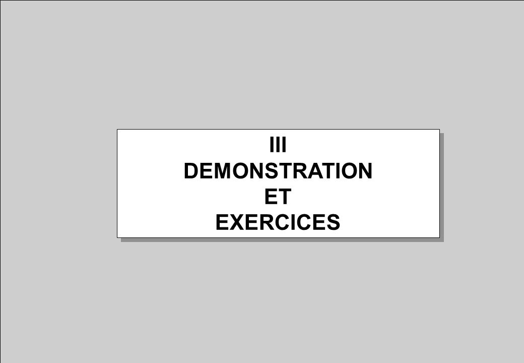 III DEMONSTRATION ET EXERCICES III DEMONSTRATION ET EXERCICES