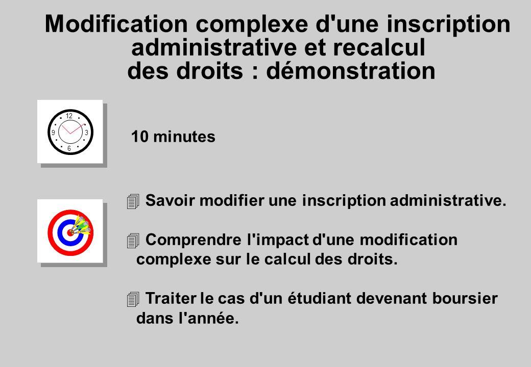 Modification complexe d une inscription administrative et recalcul des droits : démonstration 12 6 3 9 10 minutes 4 Savoir modifier une inscription administrative.