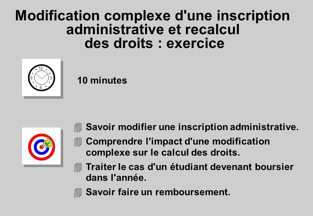 Modification complexe d une inscription administrative et recalcul des droits : exercice 12 6 3 9 10 minutes 4Savoir modifier une inscription administrative.