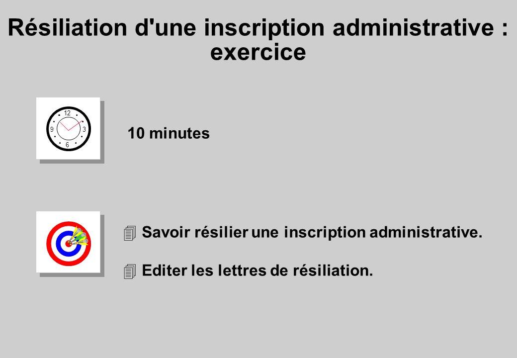 Résiliation d une inscription administrative : exercice 12 6 3 9 10 minutes 4 Savoir résilier une inscription administrative.