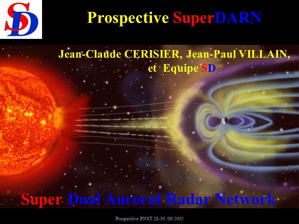 Prospective PNST 28-30 /09/2005 Super Dual Auroral Radar Network Prospective SuperDARN Jean-Claude CERISIER, Jean-Paul VILLAIN, et Equipe SD