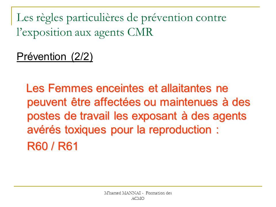 M'hamed MANNAI - Formation des ACMO Les règles particulières de prévention contre lexposition aux agents CMR Prévention (2/2) Les Femmes enceintes et