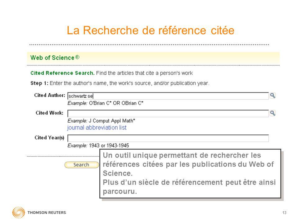 13 La Recherche de référence citée Un outil unique permettant de rechercher les références citées par les publications du Web of Science. Plus dun siè