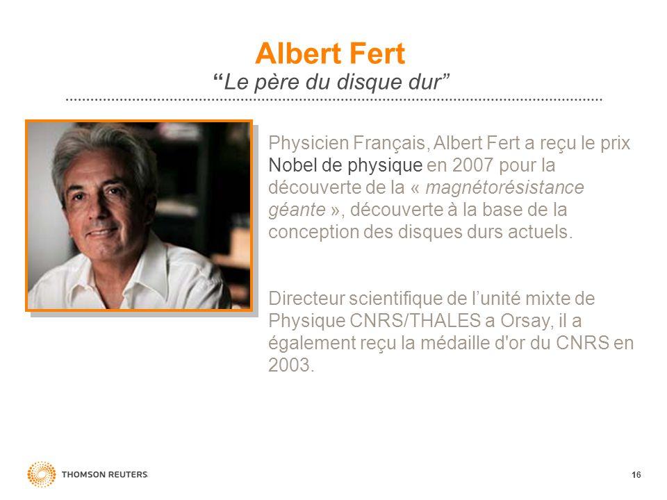 16 Albert FertLe père du disque dur Physicien Français, Albert Fert a reçu le prix Nobel de physique en 2007 pour la découverte de la « magnétorésista