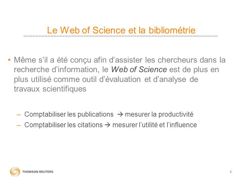 2 Le Web of Science et la bibliométrie Même sil a été conçu afin dassister les chercheurs dans la recherche dinformation, le Web of Science est de plu