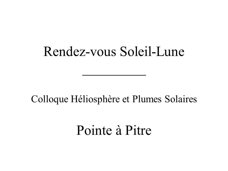 Rendez-vous Soleil-Lune _________ Colloque Héliosphère et Plumes Solaires Pointe à Pitre