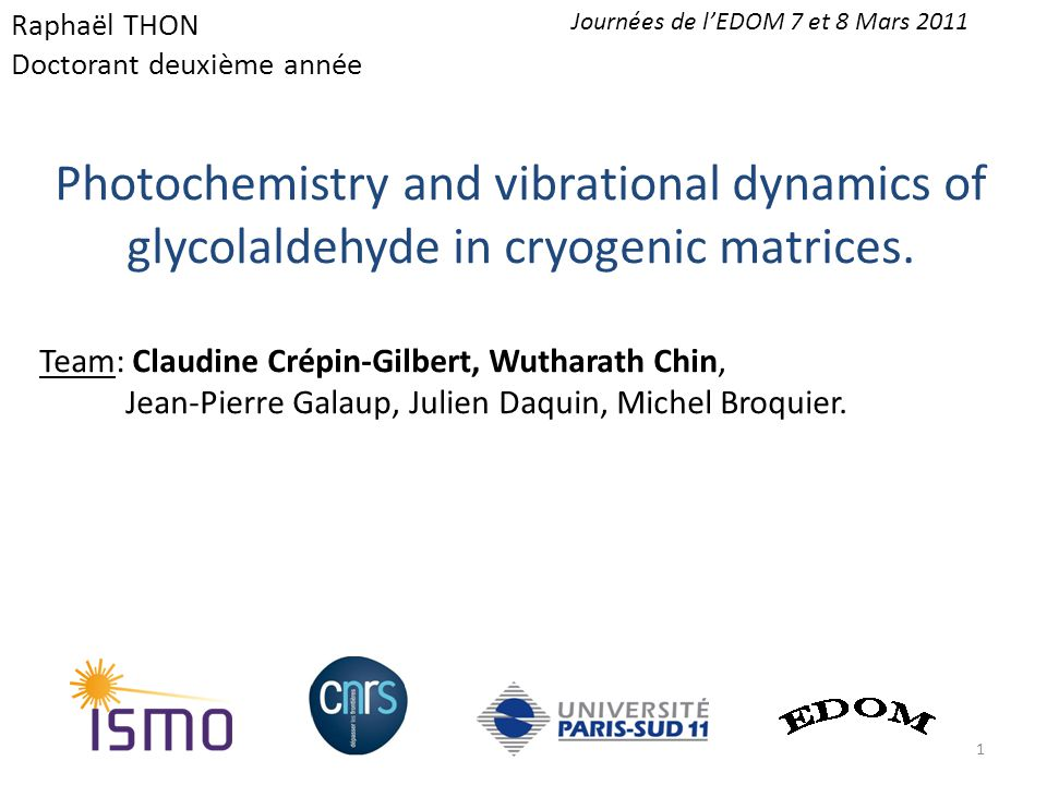 Photochemistry and vibrational dynamics of glycolaldehyde in cryogenic matrices. Team: Claudine Crépin-Gilbert, Wutharath Chin, Jean-Pierre Galaup, Ju