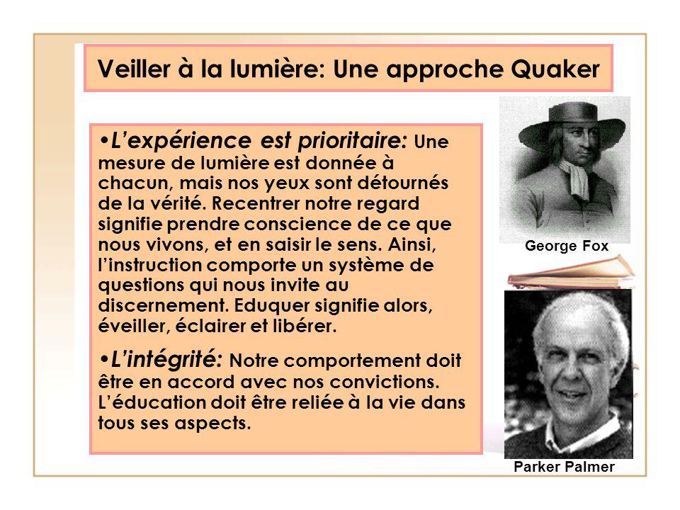 Veiller à la lumière: Une approche Quaker Lexpérience est prioritaire: Une mesure de lumière est donnée à chacun, mais nos yeux sont détournés de la v
