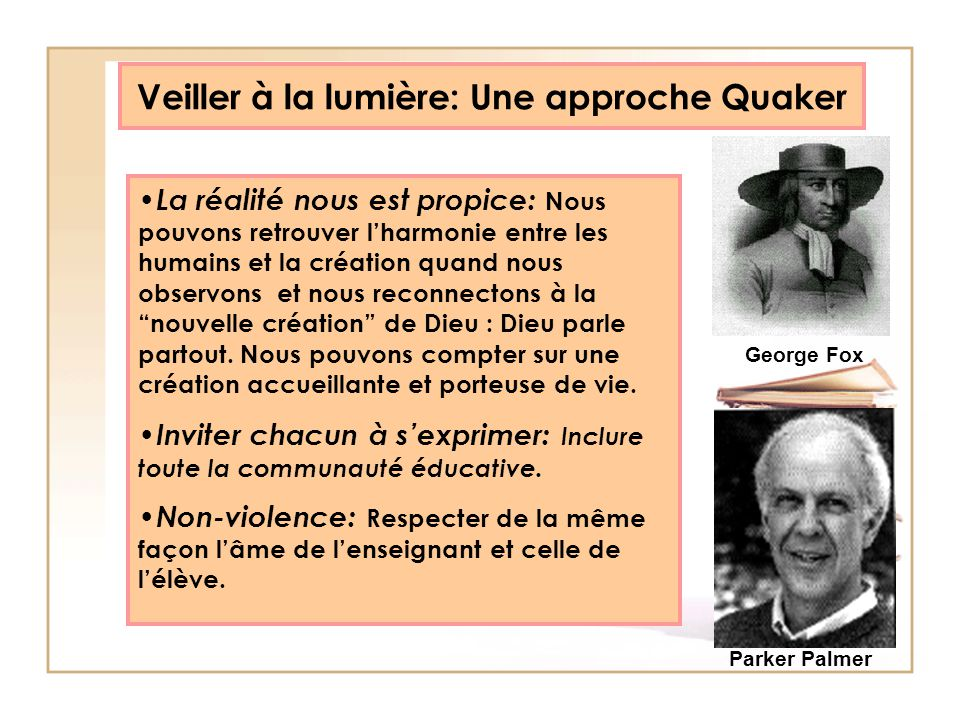 Veiller à la lumière: Une approche Quaker La réalité nous est propice: Nous pouvons retrouver lharmonie entre les humains et la création quand nous ob