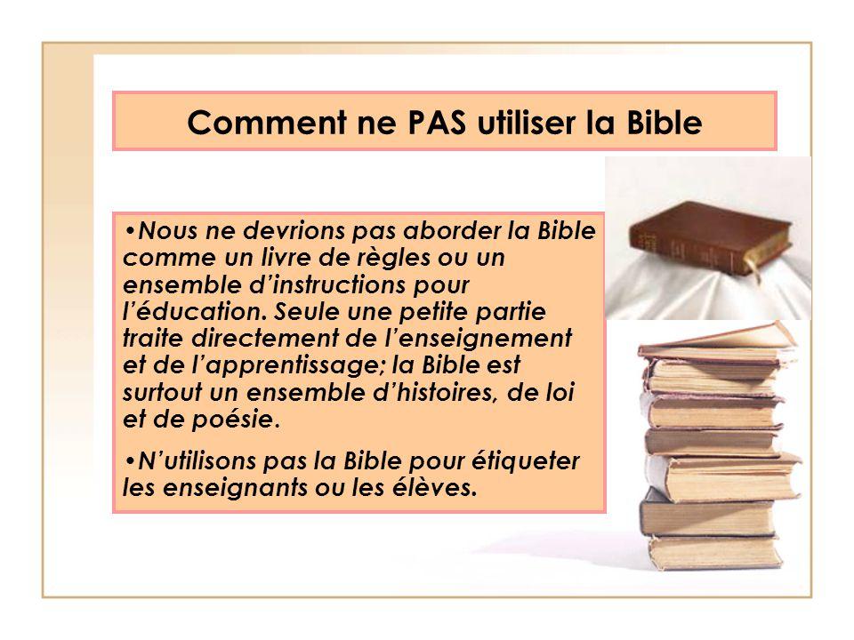 Comment ne PAS utiliser la Bible Nous ne devrions pas aborder la Bible comme un livre de règles ou un ensemble dinstructions pour léducation. Seule un