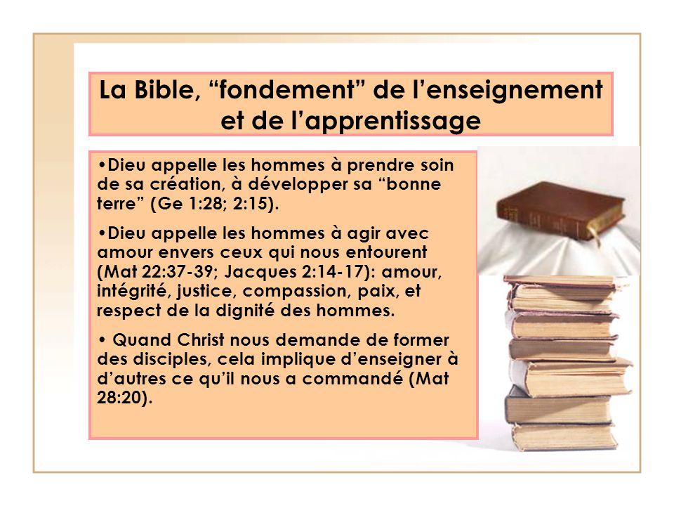 La Bible, fondement de lenseignement et de lapprentissage Dieu appelle les hommes à prendre soin de sa création, à développer sa bonne terre (Ge 1:28;