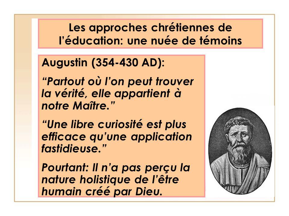 Les approches chrétiennes de léducation: une nuée de témoins Augustin (354-430 AD): Partout où lon peut trouver la vérité, elle appartient à notre Maî