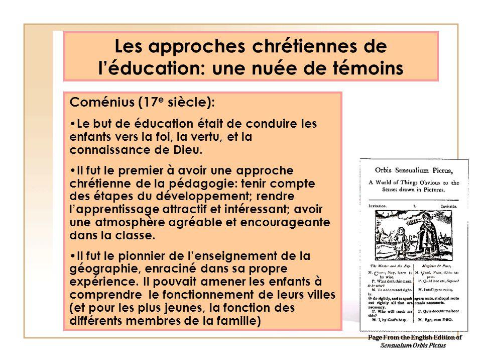 Les approches chrétiennes de léducation: une nuée de témoins Coménius (17 e siècle): Le but de éducation était de conduire les enfants vers la foi, la