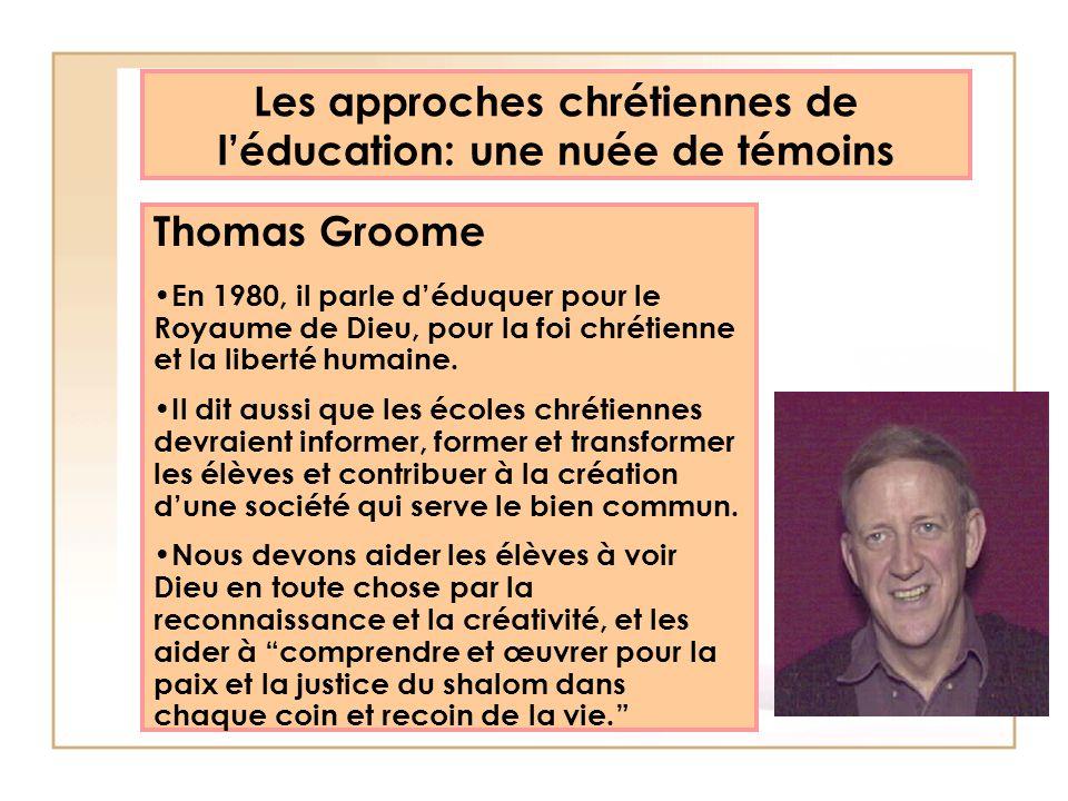 Les approches chrétiennes de léducation: une nuée de témoins Thomas Groome En 1980, il parle déduquer pour le Royaume de Dieu, pour la foi chrétienne