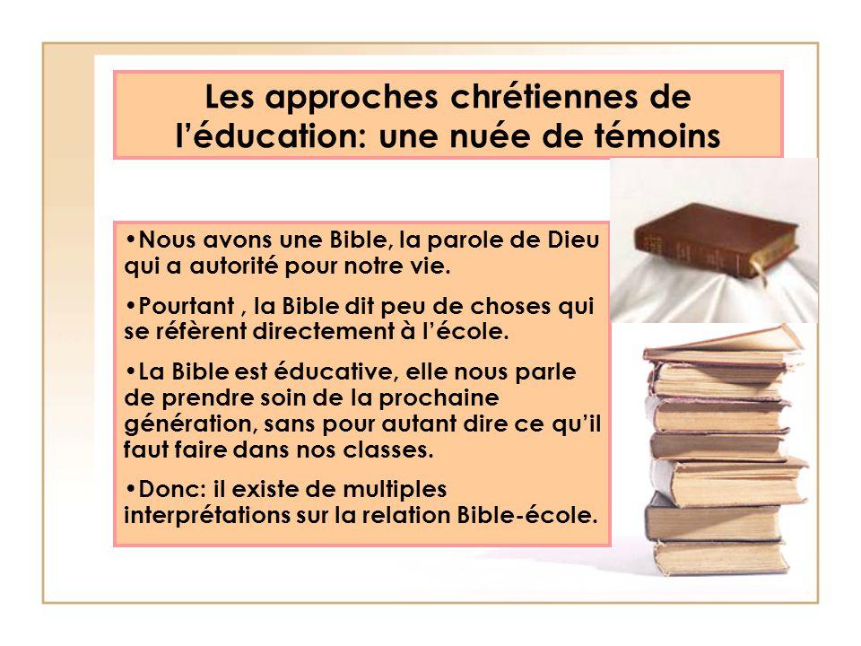 Les approches chrétiennes de léducation: une nuée de témoins Nous avons une Bible, la parole de Dieu qui a autorité pour notre vie. Pourtant, la Bible