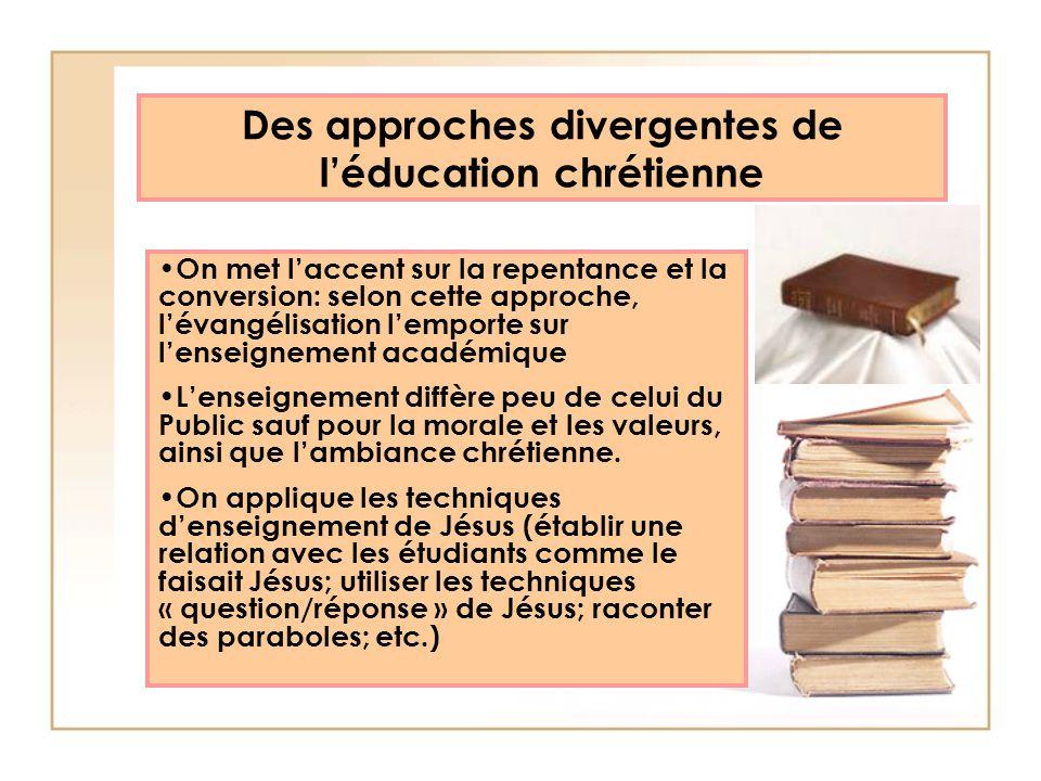 Des approches divergentes de léducation chrétienne On met laccent sur la repentance et la conversion: selon cette approche, lévangélisation lemporte s