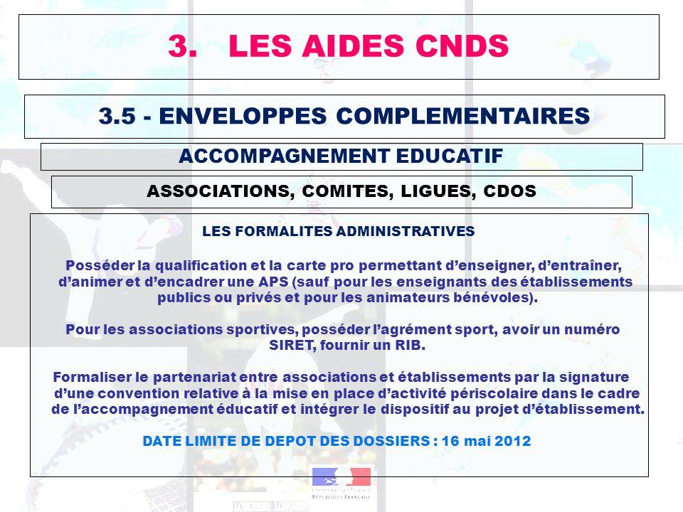 3.5 - ENVELOPPES COMPLEMENTAIRES ASSOCIATIONS, COMITES, LIGUES, CDOS 3. LES AIDES CNDS ACCOMPAGNEMENT EDUCATIF LES FORMALITES ADMINISTRATIVES Posséder