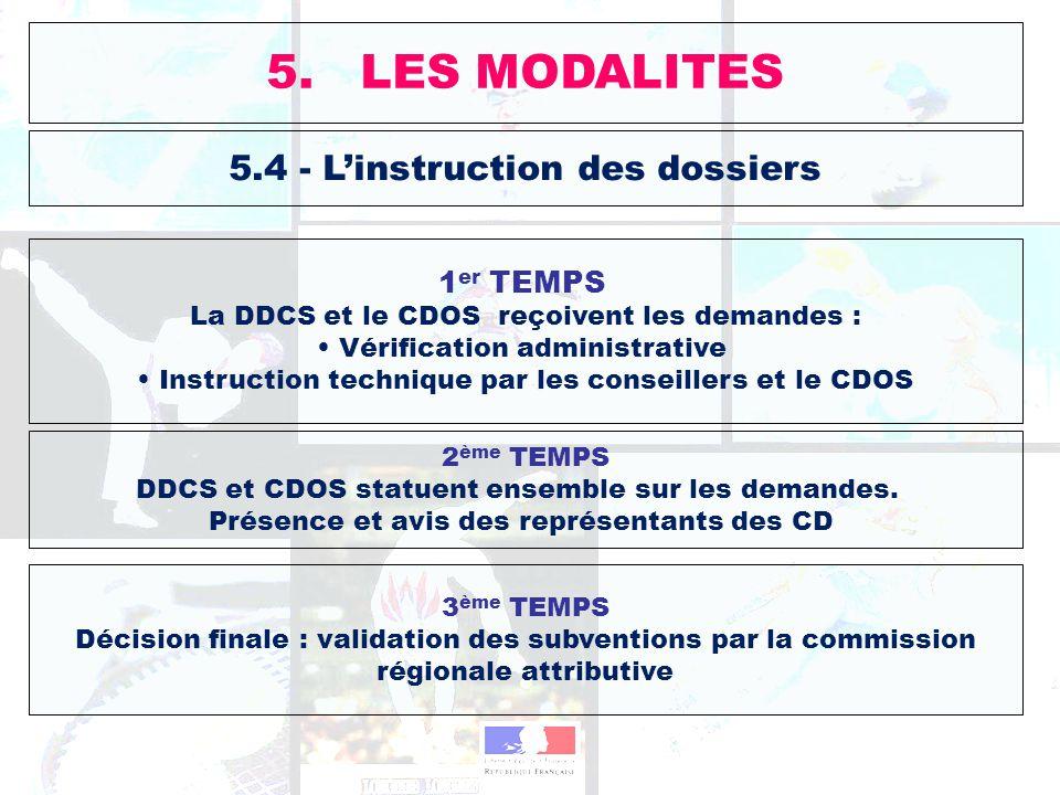 5.4 - Linstruction des dossiers 1 er TEMPS La DDCS et le CDOS reçoivent les demandes : Vérification administrative Instruction technique par les conse