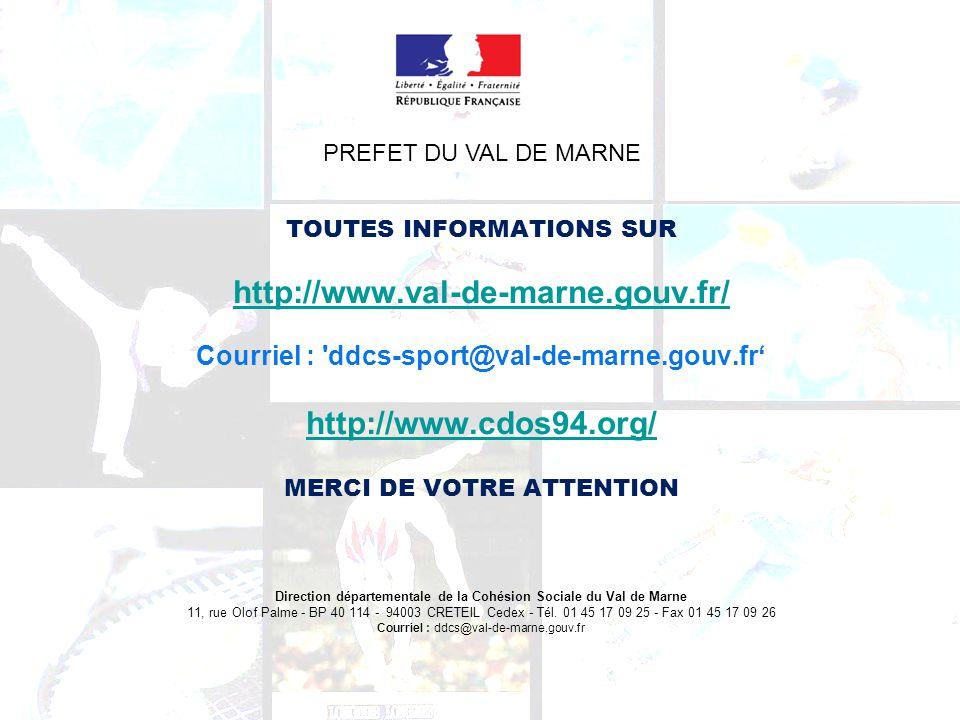 TOUTES INFORMATIONS SUR http://www.val-de-marne.gouv.fr/ Courriel : 'ddcs-sport@val-de-marne.gouv.fr http://www.cdos94.org/ MERCI DE VOTRE ATTENTION D