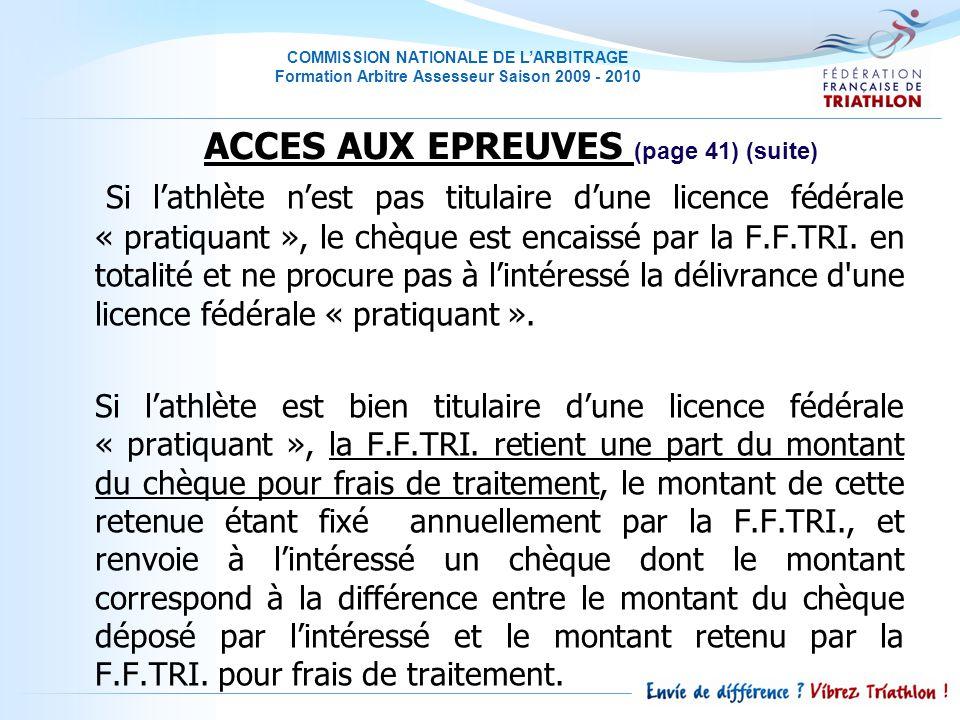 COMMISSION NATIONALE DE LARBITRAGE Formation Arbitre Assesseur Saison 2009 - 2010 Si lathlète nest pas titulaire dune licence fédérale « pratiquant », le chèque est encaissé par la F.F.TRI.