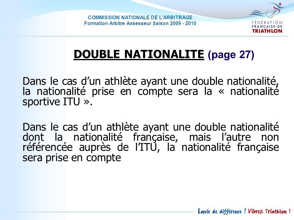 COMMISSION NATIONALE DE LARBITRAGE Formation Arbitre Assesseur Saison 2009 - 2010 Dans le cas dun athlète ayant une double nationalité, la nationalité prise en compte sera la « nationalité sportive ITU ».