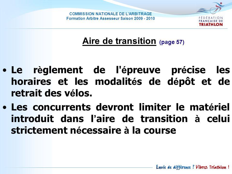 COMMISSION NATIONALE DE LARBITRAGE Formation Arbitre Assesseur Saison 2009 - 2010 Le r è glement de l é preuve pr é cise les horaires et les modalit é s de d é pôt et de retrait des v é los.