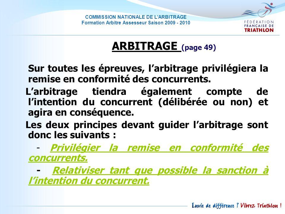 COMMISSION NATIONALE DE LARBITRAGE Formation Arbitre Assesseur Saison 2009 - 2010 Sur toutes les épreuves, larbitrage privilégiera la remise en conformité des concurrents.