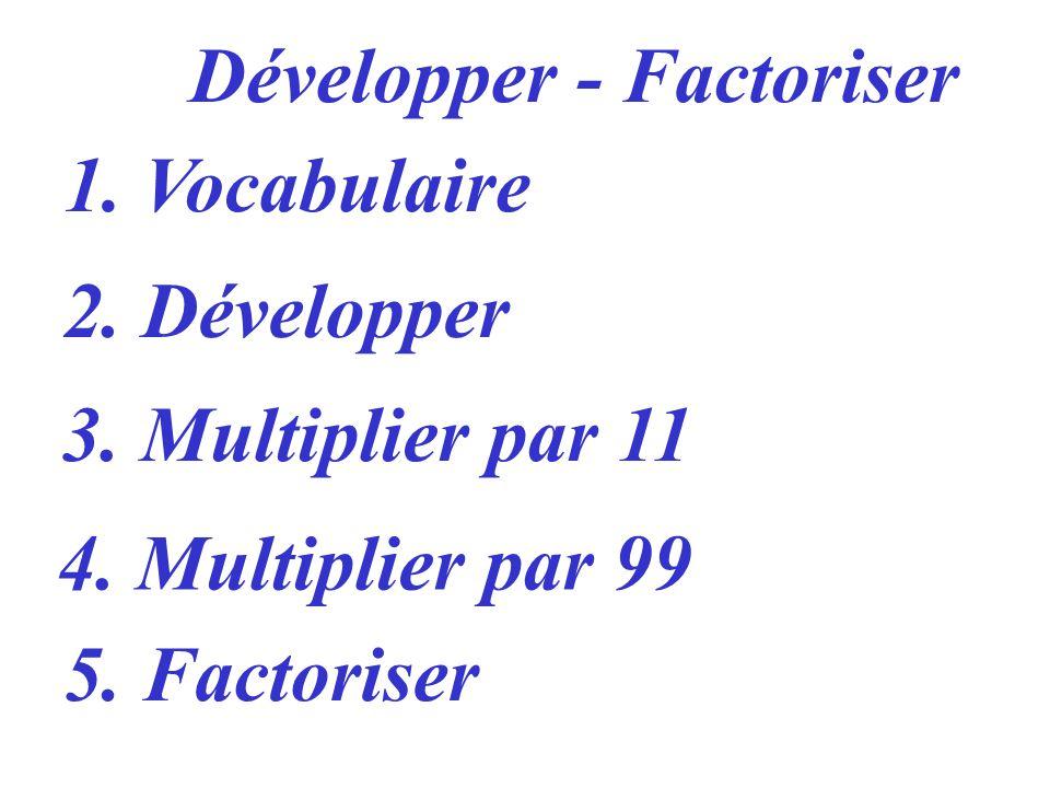 1.Vocabulaire 2. Développer 3. Multiplier par 11 4.