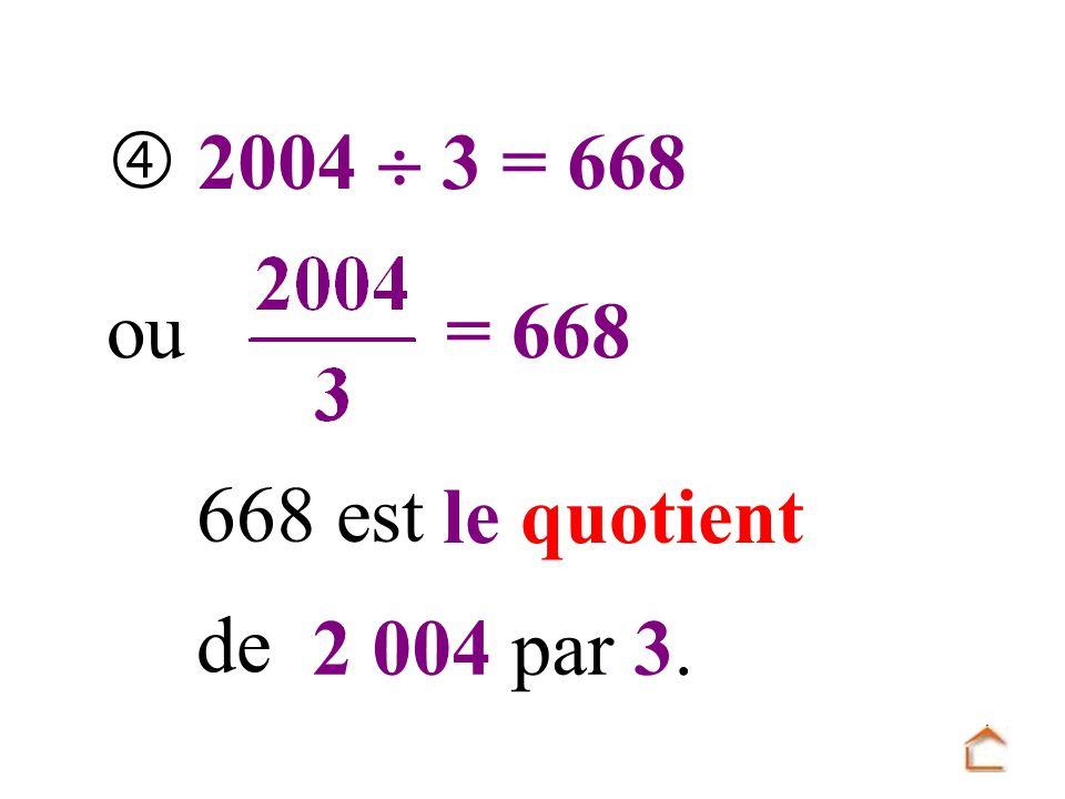2004 3 = 668 ou = 668 668 est le quotient de 2 004 par 3.